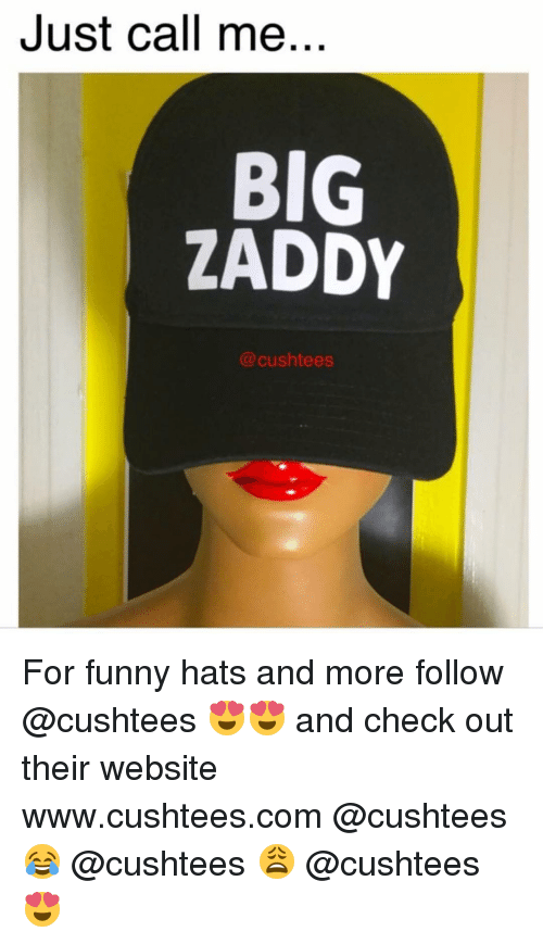 Memes  F F A  And Webjust Call Me Big Zaddy Cocushtees For Funny Hats