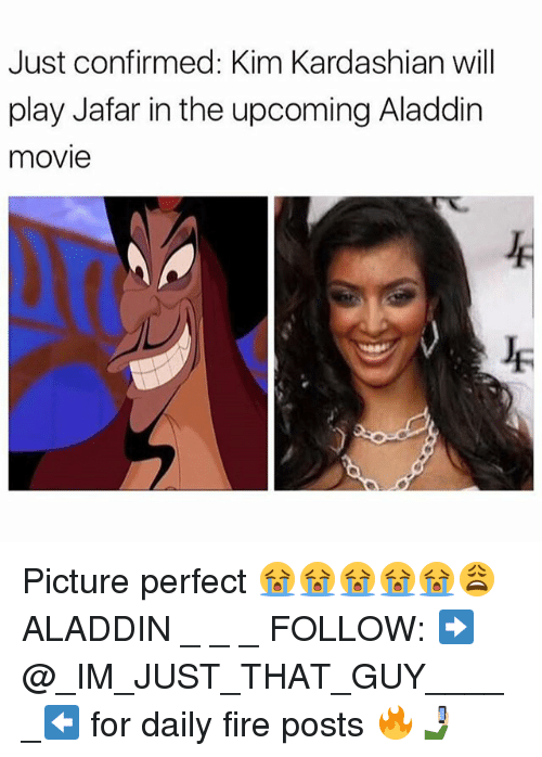 Aladdin, Fire, and Kim Kardashian: Just confirmed: Kim Kardashian wil  play Jafar in the upcoming Aladdin  movie Picture perfect 😭😭😭😭😭😩 ALADDIN _ _ _ FOLLOW: ➡@_IM_JUST_THAT_GUY_____⬅ for daily fire posts 🔥🤳🏼