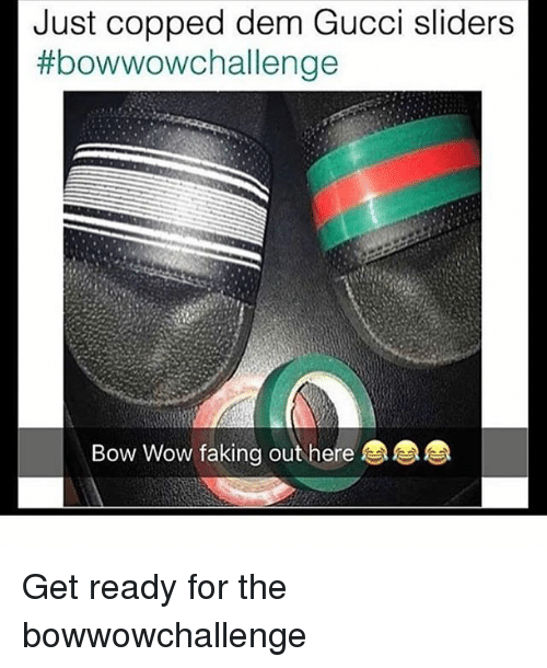 Just Copped Dem Gucci Sliders Bowwowchallenge Bow Wow Faking Out