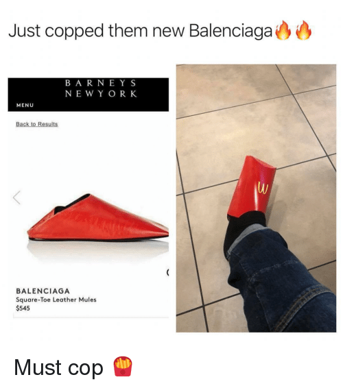 Balenciaga, Square, and Dank Memes: Just copped them new Balenciaga  BAR NEY S  NE W Y ORK  MENU  Back to Results  BALENCIAGA  Square-Toe Leather Mules  $545 Must cop 🍟
