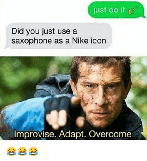 Just Do It, Nike, and Icon: just do it  Did you just use a  saxophone as a Nike icon  Improvise. Adapt. Overcome 😂😂😂