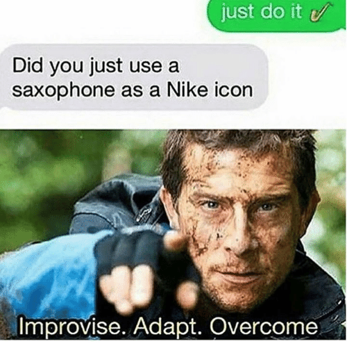 Improvise Adapt Overcome