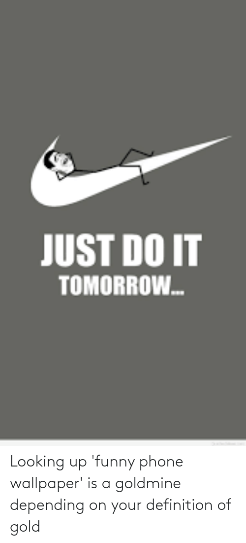 Just Do It Tomorrow Looking Up Funny Phone Wallpaper Is A