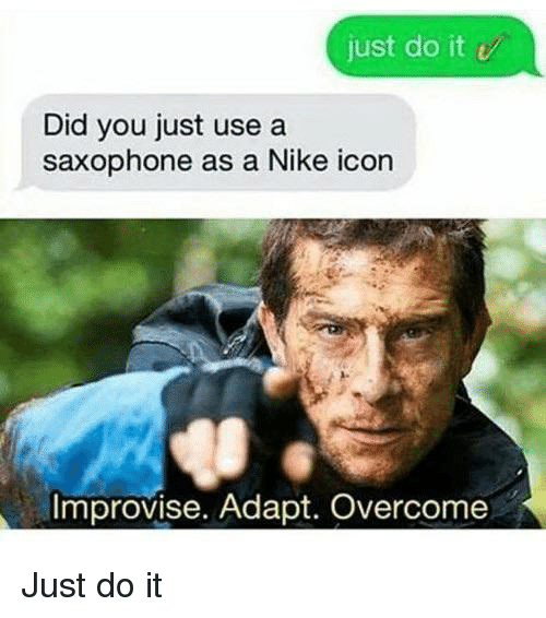 Just Do It, Nike, and Icon: just do it v  Did you just use a  saxophone as a Nike icon  Improvise. Adapt. Overcome Just do it