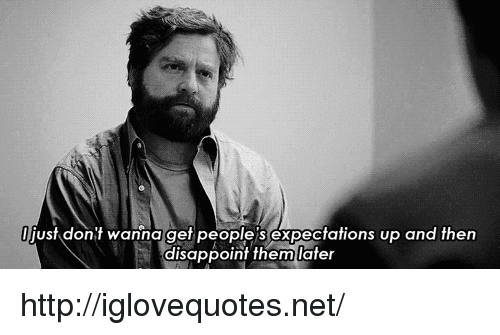 Http, Net, and Href: just dont wanna get people S expectations up and then  disappoint themlater http://iglovequotes.net/