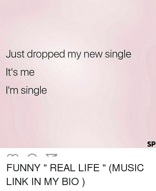 Just Dropped My New Single It S Me I M Single Sp Funny Real Life