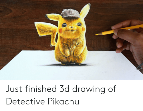 Just Finished 3d Drawing Of Detective Pikachu Pikachu Meme On Me Me