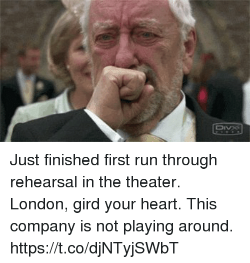Memes, Run, and Heart: Just finished first run through rehearsal in the theater. London, gird your heart.  This company is not playing around. https://t.co/djNTyjSWbT