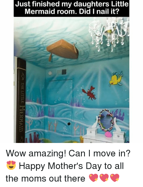 Memes, Moms, and Mother's Day: Just finished my daughters Little  Mermaid room. Did I nail it? Wow amazing! Can I move in? 😍 Happy Mother's Day to all the moms out there 💖💖💖