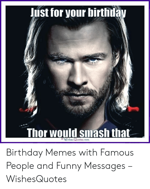 Just For Your Birthlay Thor Would Smash That Wishes Qvotescom
