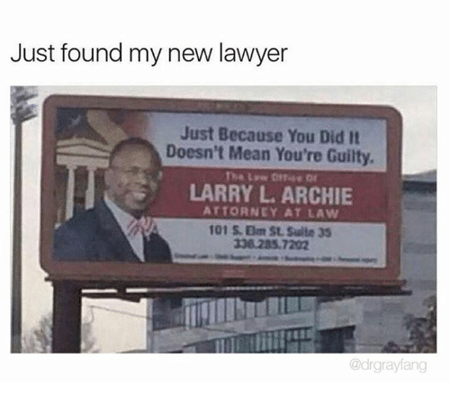 Dank, Lawyer, and Mean: Just found my new lawyer  Just Because You Did It  Doesn't Mean You're Guilty.  LARRY L. ARCHIE  ATTORNEY AT LAW  338.285 7202  @drgrayfang