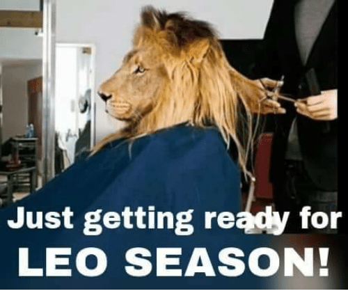 Leo, For, and Just: Just getting ready for  LEO SEASON!