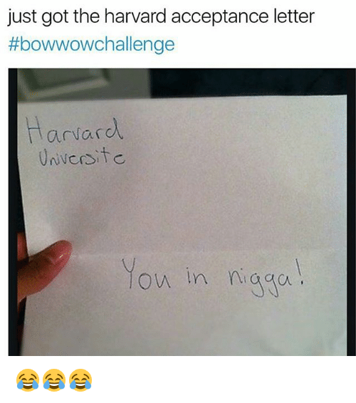 Just got the harvard acceptance letter bowwow challenge harvard ow memes harvard and just got the harvard acceptance letter bowwow challenge altavistaventures Images