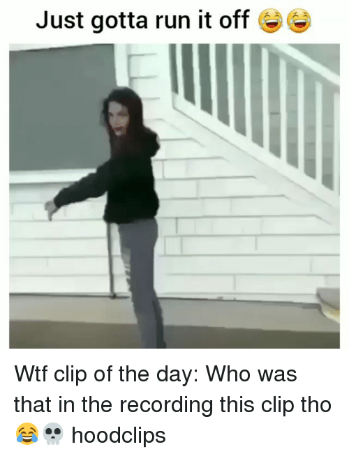 Funny, Run, and Wtf: Just gotta run it off Wtf clip of the day: Who was that in the recording this clip tho 😂💀 hoodclips