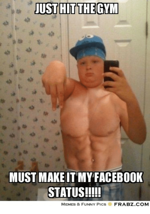 just hit thegym must makeit my facebook status memes 19228714 just hit thegym must makeit my facebook status!!!! memes & funny