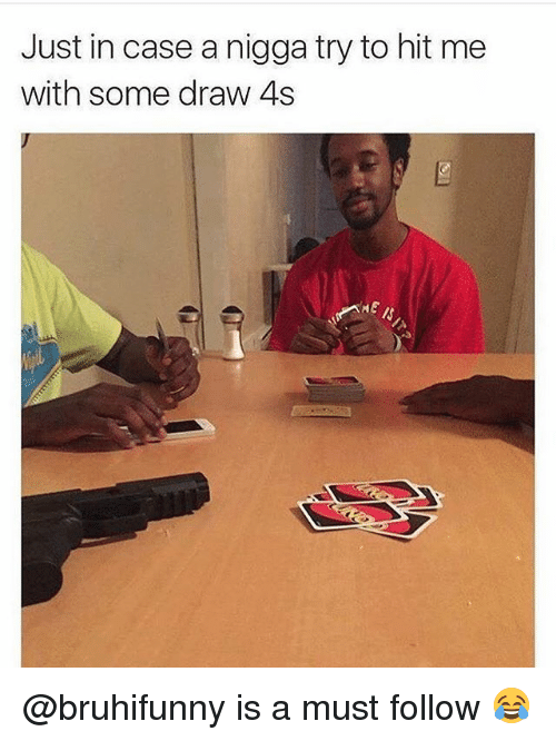 Funny, Case, and Nigga: Just in case a nigga try to hit me  with some draw 4s @bruhifunny is a must follow 😂