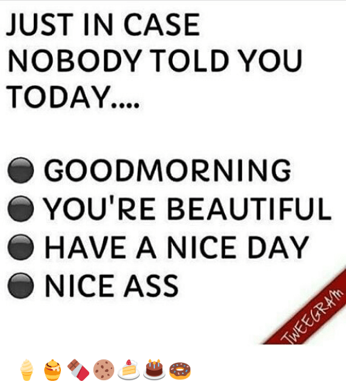 just in case nobody told you today goodmorning youre beautiful 12142219 just in case nobody told you today goodmorning you're beautiful
