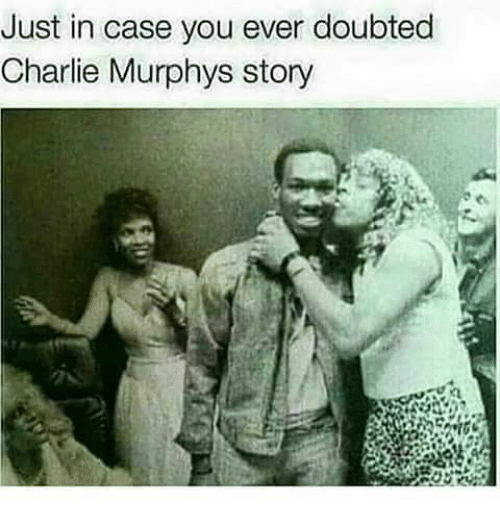 just in case you ever doubted charlie murphys story 13656236 just in case you ever doubted charlie murphys story charlie