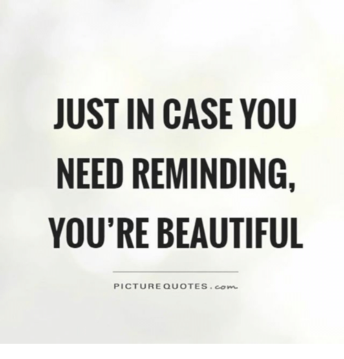 Just In Case You Need Reminding Youre Beautiful Picture Quotes Com