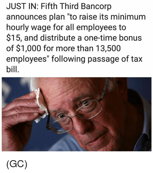 "Memes, Time, and 🤖: JUST IN: Fifth Third Bancorp  announces plan ""to raise its minimum  hourly wage for all employees to  $15, and distribute a one-time bonus  of $1,000 for more than 13,500  employees"" following passage of tax (GC)"