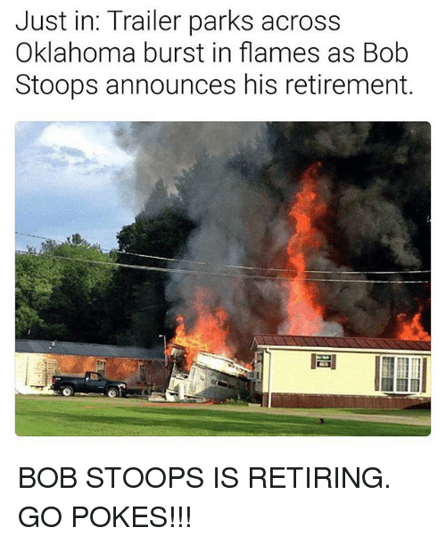 just in trailer parks across oklahoma burst in flames as 22440286 25 best bob stoops memes seasons memes, beater memes, why the