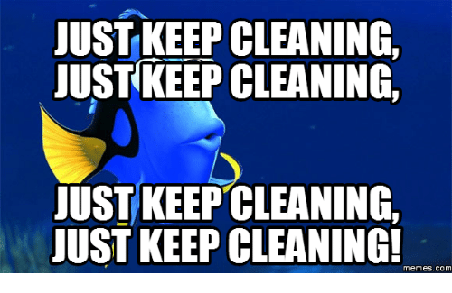 just keepcleaning just keep cleaning just keep cleaning just keep 18045857 just keepcleaning just keep cleaning just keep cleaning just keep,Memes About Cleaning