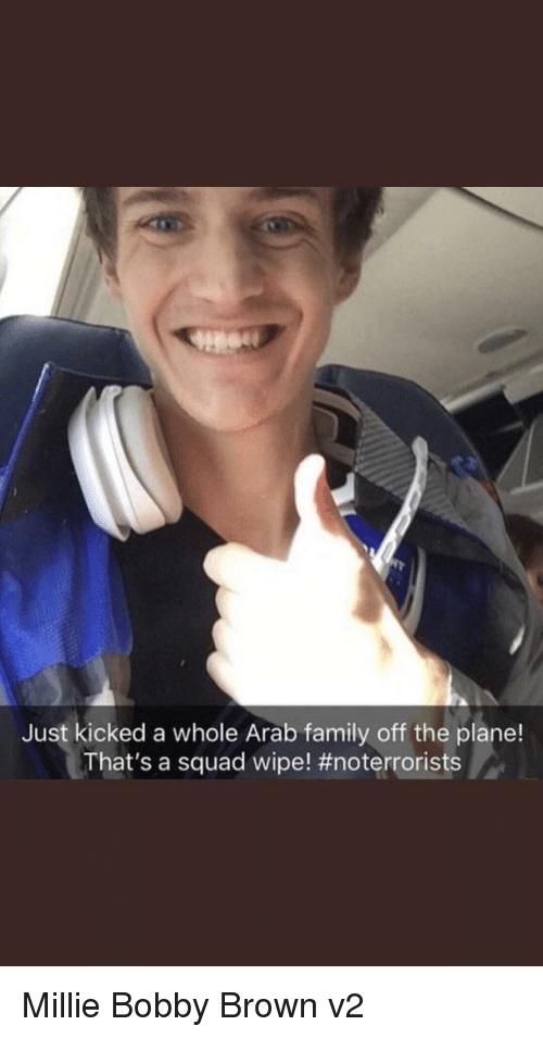 Family, Squad, and Arab: Just kicked a whole Arab family off the plane!  That's a squad wipe!
