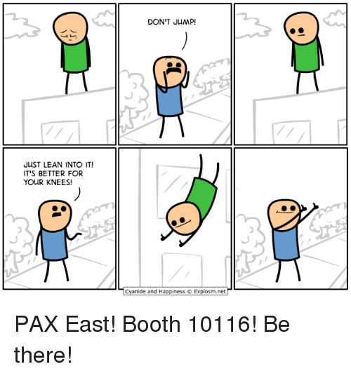 Dank, Lean, and Cyanide and Happiness: JUST LEAN INTO IT!  IT'S BETTER FOR  YOUR KNEES!  DON'T JUMP  Cyanide and Happiness Explosm.net PAX East! Booth 10116! Be there!
