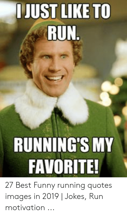 JUST LIKE TO RUN RUNNING\'S MY FAVORITE! 27 Best Funny ...