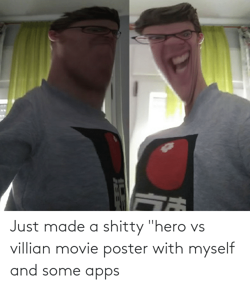 Just Made A Shitty Hero Vs Villian Movie Poster With Myself And Some Apps Apps Meme On Me Me