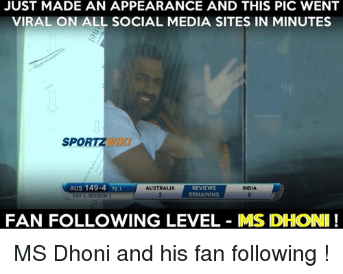 Memes, 🤖, and Media: JUST MADE AN APPEARANCE AND THIS PIC WENT  VIRAL ON ALL SOCIAL MEDIA SITES IN MINUTES  SPORTZ  AUS 149-4 70.1  REVIEWS  AUSTRALIA  INDIA  REMAINING  DAY 5, SESSION 3  FAN FOLLOWING LEVEL MS DHOINI MS Dhoni and his fan following !