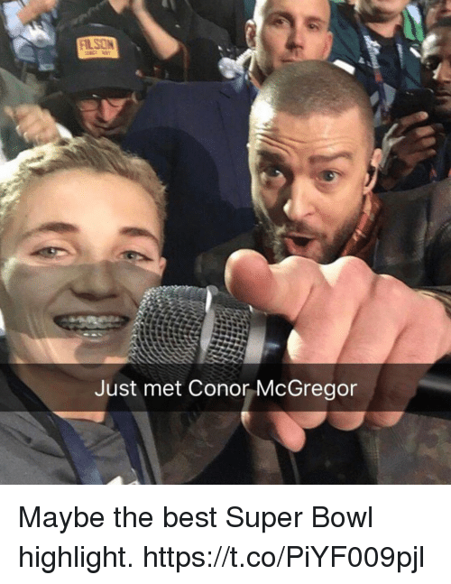 Conor McGregor, Memes, and Super Bowl: Just met Conor McGregor Maybe the best Super Bowl highlight. https://t.co/PiYF009pjl