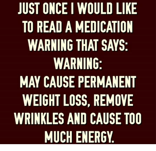 JUST ONCEI WOULD LIKE TO READ a MEDICATION WARNING THAT SAYS WARNING