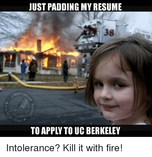 JUST PADDING MY RESUME TO APPL TO UC BERKELEY Intolerance