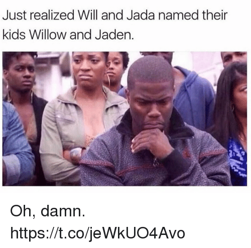 Funny, Kids, and Jaden: Just realized Will and Jada named their  kids Willow and Jaden Oh, damn. https://t.co/jeWkUO4Avo