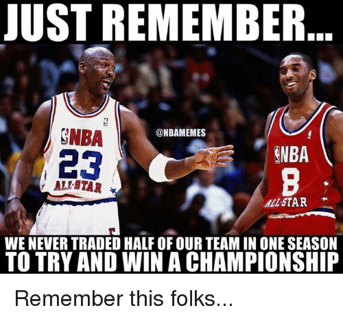 All Star, Nba, and Star: JUST REMEMBER  GNBA  @NBAMEMES  NBA  23  ALE STAR  ALL-STAR  WE NEVER TRADED HALF OF OUR TEAM IN ONE SEASON  TO TRY AND WIN A CHAMPIONSHIP Remember this folks...