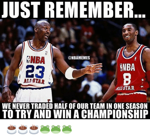 All Star, Nba, and Star: JUST REMEMBER  SNBA  23  @NBAMEMES  NBA  ALL-STAR  WE NEVER TRADED HALF OF OUR TEAM IN ONE SEASON  TO TRY AND WIN A CHAMPIONSHIP ☕️☕️☕️🐸🐸🐸