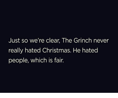 Christmas, The Grinch, and Memes: Just so we're clear, The Grinch never  really hated Christmas. He hated  people, which is fair.