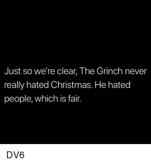 Christmas, The Grinch, and Memes: Just so we're clear, The Grinch never  really hated Christmas. He hated  people, which is fair. DV6