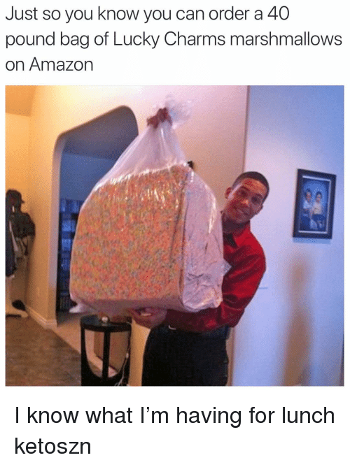 Amazon, Funny, and Pound: Just so you know you can order a 40  pound bag of Lucky Charms marshmallows  on Amazon I know what I'm having for lunch ketoszn