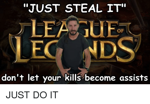 just steal it of dont let your kills become assists 3003026 ✅ 25 best memes about league of legends league of legends memes