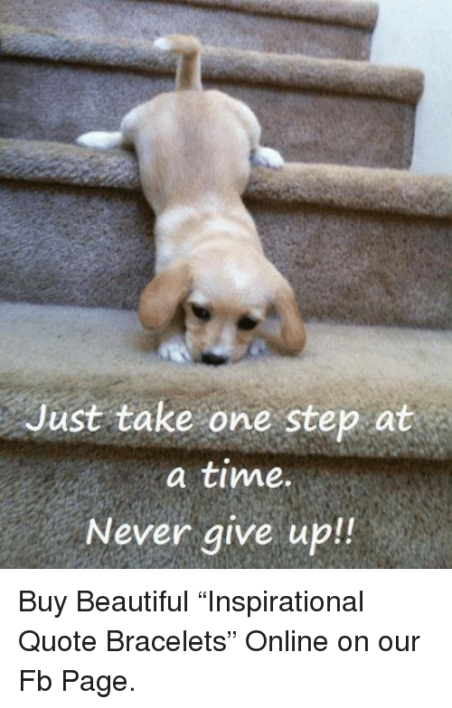 Just Take One Step At A Time Never Give Up Buy Beautiful