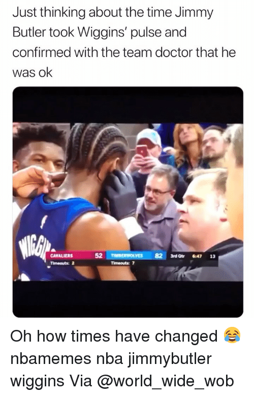 Basketball, Doctor, and Jimmy Butler: Just thinking about the time Jimmy  Butler took Wiggins' pulse and  confirmed with the team doctor that he  was ok  CAVALIERS 5  Timeouts: 2  82 3rd Qtr 8:47 13  Timeouts 7 Oh how times have changed 😂 nbamemes nba jimmybutler wiggins Via @world_wide_wob