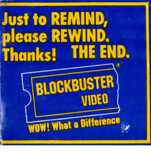 Blockbuster, Wow, and Video: Just to REMIND,  please REWIND.  Thanks! THE END.  BLOCKBUSTER  VIDEO  WOW! What a Difference