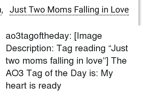 """Love, Moms, and Target: , Just Two Moms Falling in Love ao3tagoftheday:  [Image Description: Tag reading """"Just two moms falling in love""""]  The AO3 Tag of the Day is: My heart is ready"""