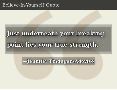 Just Underneath Your Breaking Point Lies Your True Strength ...