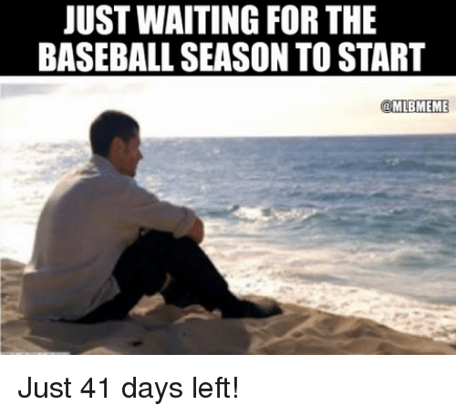 Baseball, Mlb, and Waiting...: JUST WAITING FOR THE  BASEBALL SEASON TO START  MLBMEME Just 41 days left!