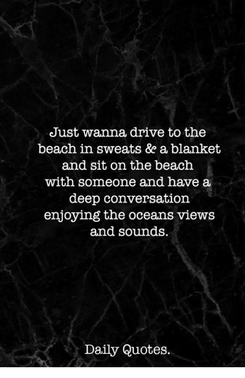 Just Wanna Drive to the Beach in Sweats &E a Blanket and Sit