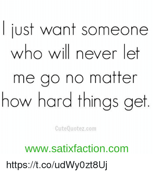 Just Want Someone Who Will Never Let Me Go No Matter How Hard Things
