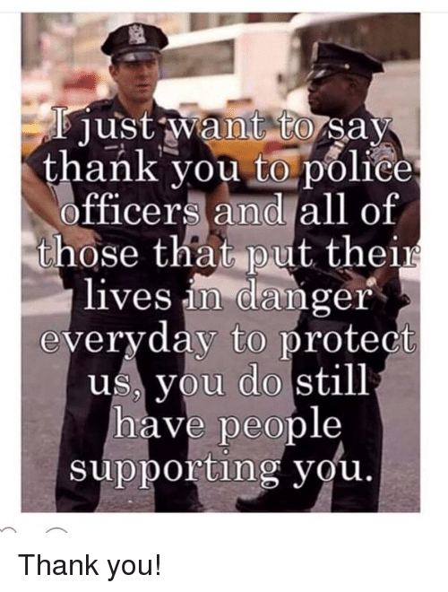 Just Want To Say Thank You To Police Officers And All Of